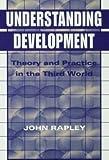 Understanding Development : Theory and Practice in the Third World, Rapley, John, 1555876250