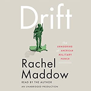 Drift: The Unmooring of American Military Power Audiobook by Rachel Maddow Narrated by Rachel Maddow