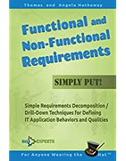 Functional and Non-Functional Requirements Simply Put!: Simple Requirements Decomposition / Drill-Down Techniques for Defining IT Application Behaviors and Qualities