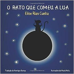 O Rato Que Comeu A Lua (Portuguese Edition): Elise Rian