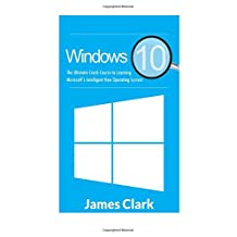 Windows 10: The Ultimate Crash Course to Learning Microsoft's Intelligent New Operating System