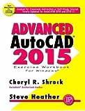[(Advanced AutoCAD 2015 Exercise Workbook)] [By (author) Cheryl R. Shrock ] published on (October, 2014)