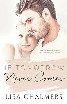 If Tomorrow Never Comes by [Chalmers, Lisa]