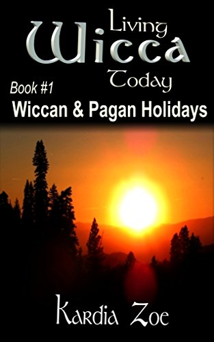 Wiccan & Pagan Holidays: An Easy Beginner's Guide to Celebrating Sabbats and Esbats (Living Wicca Today Book 1)