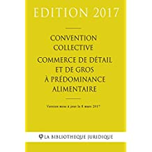 Convention collective Commerce de détail et de gros à prédominance alimentaire (French Edition)