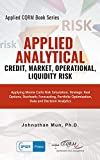 Applied Analytics - Credit, Market, Operational, and Liquidity Risk: Applying Monte Carlo Risk Simulation, Strategic Real Options, Stochastic Forecasting, ... Optimization (Applied CQRM Book Series 5)