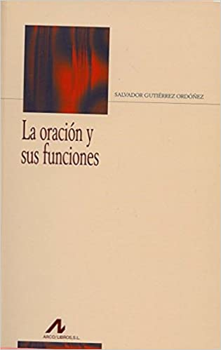 La oración y sus funciones (Bibliotheca philologica): Amazon.es: Salvador Gutiérrez Ordóñez: Libros