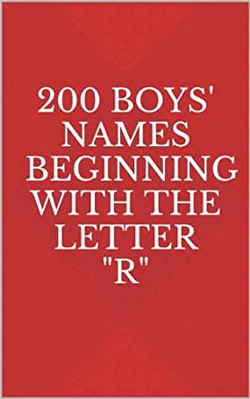 200 Boys Names Beginning With The Letter R Kindle Edition By