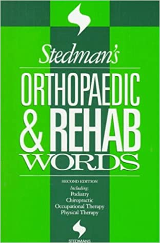 Stedman's Orthopaedic and Rehab Works: Including Podiatry, Chiropractic, Occupational Therapy, and Physical Therapy (Stedman's Word Books)
