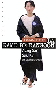 La dame de Rangoon : Aung San Suu Kyi, une rebelle en prison par Barbara Victor