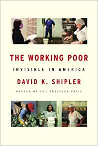 the working poor invisible america essay 18-05-2010 the working poor quotes,  those working hard at the edge of poverty will stay there and america's rapturous hymn to work will sound a sour note.