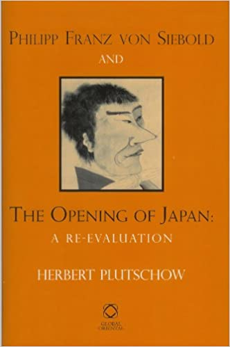 Phillip Franz Von Siebold and the Opening of Japan: A Re-evaluation
