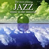The Most Relaxing Jazz Music In The Universe [2 CD]