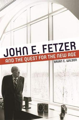 (John E. Fetzer and the Quest for the New Age (Great Lakes Books))
