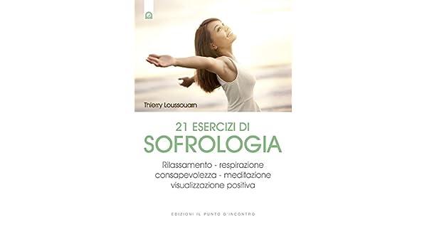 21 esercizi di sofrologia: Rilassamento - respirazione ...