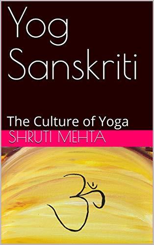 Yog Sanskriti: The Culture of Yoga - Kindle edition by ...