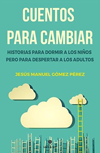 Cuentos para cambiar de Jesus Manuel Gomez Perez