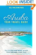 #2: Aruba: Your Travel Guide: Isle of Enchantment Where Your Dreams Come True! (Traveling the World) (Volume 1)