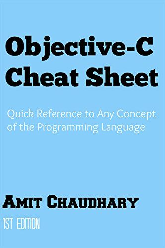 Objective-C Cheat Sheet: Quick Reference Guide to Any Concept of the Programming Language (English Edition)