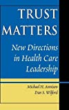 Trust Matters: New Directions in Health Care Leadership