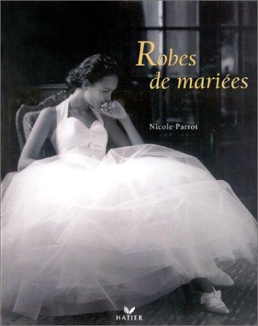 Robes de mariées Relié – 6 octobre 1999 Nicole Parrot Hatier 274380243X 2399201204241274380243X