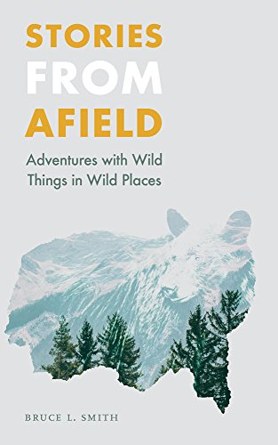 Stories from Afield: Adventures with Wild Things in Wild Places (Outdoor Lives)