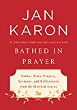 img - for Bathed in Prayer: Father Tim's Prayers, Sermons, and Reflections from the Mitford Series book / textbook / text book