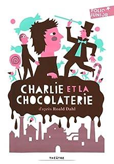 Charlie et la chocolaterie [adaptation théâtrale], Dahl, Roald