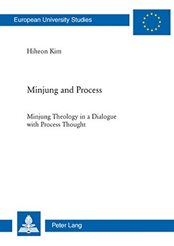 Minjung and Process: Minjung Theology in a Dialogue with Process Thought (Europäische Hochschulschriften / European University Studies / Publications Universitaires Européennes) by Peter Lang AG, Internationaler Verlag der Wissenschaften