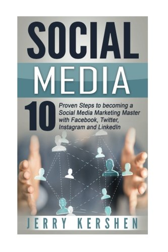 Social Media  10 Proven Steps To Becoming A Social Media Marketing Master With Facebook  Twitter  Instagram And Linkedin  Social Media Strategies  Build And Grow An Audience  Dominate Social Media