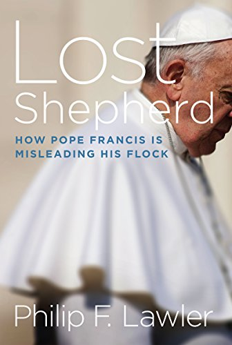 Lost Shepherd: How Pope Francis is Misleading His Flock