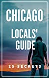 Chicago 25 Secrets - The Locals Travel Guide  For Your Trip to Chicago (  Illinois - USA ) 2019: Skip the tourist traps and explore like a local