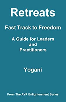 Retreats - Fast Track to Freedom - A Guide for Leaders and Practitioners (AYP Enlightenment Series Book 10) (English Edition) de [Yogani]