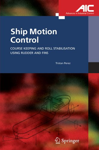 - Ship Motion Control: Course Keeping and Roll Stabilisation Using Rudder and Fins (Advances in Industrial Control)