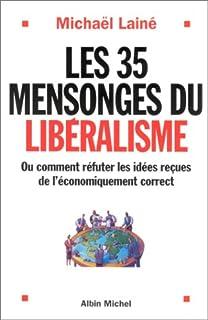 Les 35 mensonges du libéralisme : ou comment réfuter les idées reçues de l'économiquement correct, Lainé, Michaël