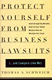 Protect Yourself from Business Lawsuits, Thomas A. Schweich, 0684852675
