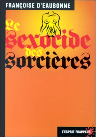Amazon.fr - Le Sexocide des sorcières - Eaubonne, Françoise d' - Livres