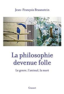 La philosophie devenue folle : le genre, l'animal, la mort, Braunstein, Jean-François