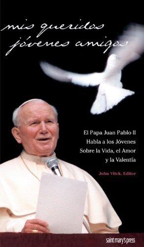 Mis Queridos Jovenes Amigos: El Papa Juan Pablo II Habla a Los Jovenes Sobre LA Vida, El Amor Y LA Valentia
