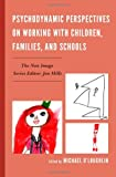 Psychodynamic Perspectives on Working with Children, Families, and Schools, , 076570921X