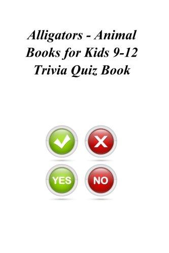 Download Alligators - Animal Books for Kids 9-12 Trivia Quiz Book pdf