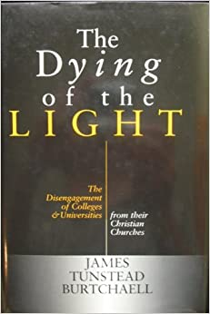 Book The Dying of the Light: The Disengagement of Colleges and Universities from Their Christian Churches