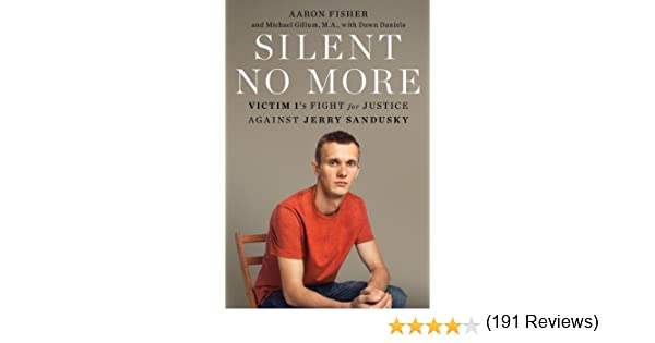 Silent no more victim 1s fight for justice against jerry sandusky justice against jerry sandusky kindle edition by aaron fisher ma mike gillum dawn daniels health fitness dieting kindle ebooks amazon fandeluxe Image collections