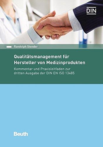 Qualitätsmanagement für Hersteller von Medizinprodukten: Kommentar und Praxisleitfaden zur dritten Ausgabe der DIN EN ISO 13485 (Beuth Kommentar)