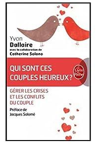 Qui sont ces couples heureux ? : Surmonter les crises et les conflits du couple par Dallaire