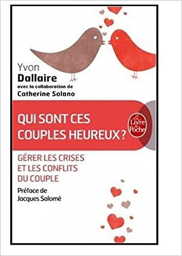 Qui sont ces couples heureux ? : Surmonter les crises et les conflits du couple - Yvon Dallaire