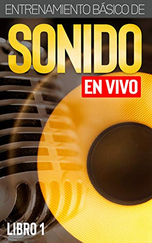 Entrenamiento Básico de Sonido En Vivo (Libro 1) (Spanish Edition) by [