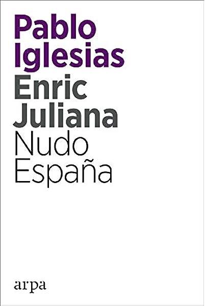 Nudo España: Amazon.es: Iglesias Turrión, Pablo, Juliana Ricart, Enric: Libros