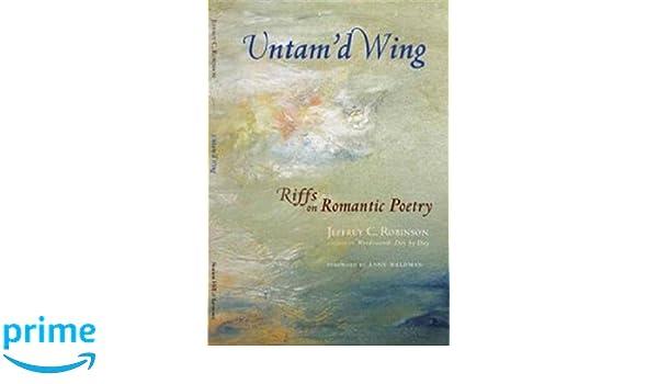 Amazon.com: Untam'd Wing: Riffs on Romantic Poetry (9781581771183): Jeffrey C. Robinson: Books
