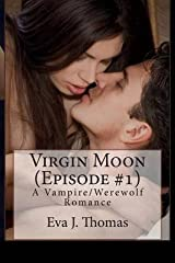 [(Virgin Moon (Episode #1) : A Vampire/Werewolf Romance)] [By (author) Eva J Thomas ] published on (May, 2013) Paperback